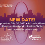 2022 Children's Language & Literacy Conference • New Date! • September 28–30, 2022 • St. Louis, Missouri • Sheraton Westport Lakeside Chalet • 2022conference.moritecare.org • RiteCare SRCLP logo and Children's Dyslexia Centers logo